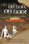Oh God, Oh God, Oh God!: Young Adults Speak Out about Sexuality & Christian Spirituality