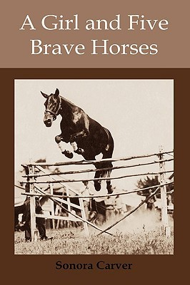 A Girl and Five Brave Horses by Sonora Carver