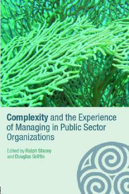 Complexity and the Experience of Managing in Public Sector Or... by Ralph Stacey