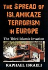 The Spread of Islamikaze Terrorism in Europe: The Third Islamic Invasion