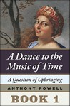 A Question of Upbringing: Book 1 of A Dance to the Music of Time
