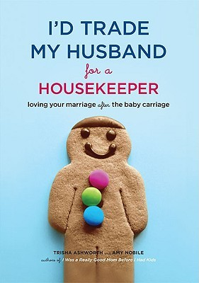 I'd Trade My Husband for a Housekeeper by Trisha Ashworth