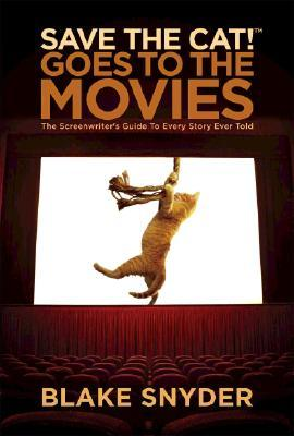 Save the Cat! Goes to the Movies by Blake Snyder