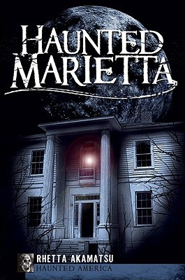 Haunted Marietta (GA) by Rhetta Akamatsu