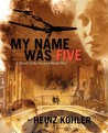 My Name Was Five by Heinz Kohler