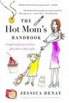 The Hot Mom's Handbook: Laugh and Feel Great from Playdate to Date Night...