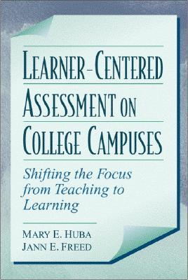Learner-Centered Assessment on College Campuses by Mary E. Huba