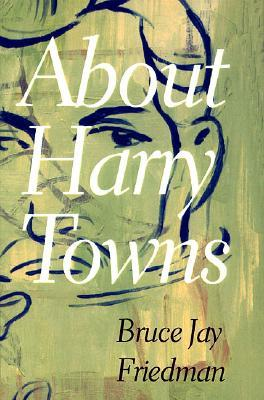 About Harry Towns by Bruce Jay Friedman