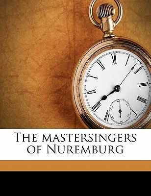 The Mastersingers of Nuremburg by Richard Wagner
