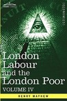 London Labour and the London Poor: A Cyclop]dia of the Condition and Earnings of Those That Will Work, Those That Cannot Work, and Those That Will Not
