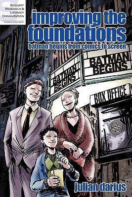 Improving the Foundations: Batman Begins from Comics to Screen (Sequart Journal, #4)