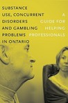 Substance Use, Concurrent Disorders, and Gambling Problems in Ontario: A Guide for Helping Professionals