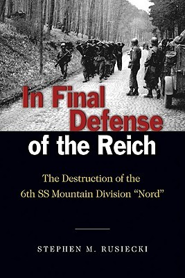 In Final Defense of the Reich by Stephen M. Rusiecki