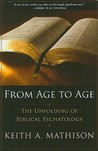From Age to Age: The Unfolding of Biblical Eschatology