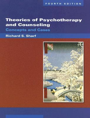 Theories of Psychotherapy and Counseling by Richard S. Sharf