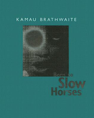 Born to Slow Horses by Kamau Brathwaite