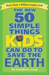 The New 50 Simple Things Kids Can Do to Save the Earth by John Javna