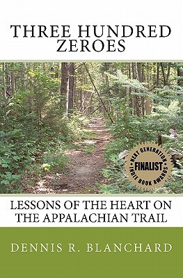 Three Hundred Zeroes: Lessons Of The Heart On The Appalachian Trail
