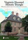 Virginia's Haunted Historic Triangle by Pamela K. Kinney