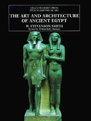 The Art and Architecture of Ancient Egypt by W. Stevenson Smith