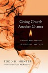 Giving Church Another Chance: Finding New Meaning in Spiritual Practices