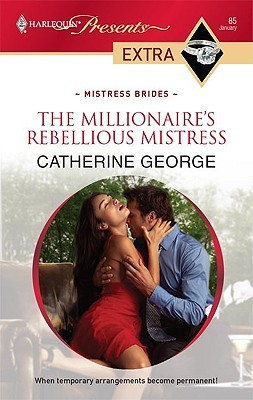 The Millionaire's Rebellious Mistress by Catherine George