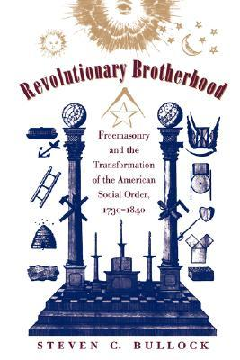 Revolutionary Brotherhood by Steven C. Bullock
