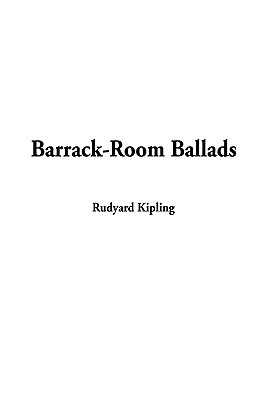 The Barrack-Room Ballads and Other Verses by Rudyard Kipling