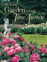 In the Garden with Jane Austen by Kim Wilson