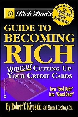 Rich Dad's Guide to Becoming Rich...Without Cutting Up Your C... by Robert T. Kiyosaki