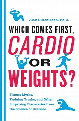 Which Comes First, Cardio or Weights? by Alex  Hutchinson