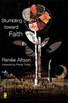 Stumbling Toward Faith by Renee N. Altson
