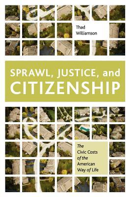 Sprawl, Justice, and Citizenship: The Civic Costs of the American Way of Life
