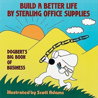 Build a Better Life by Stealing Office Supplies by Scott Adams