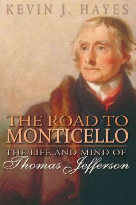 The Road to Monticello: The Life of Thomas Jefferson: The Life and Mind of Thomas Jefferson