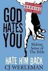 God Hates You, Hate Him Back: Making Sense of The Bible (Revised International Edition)