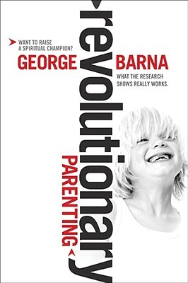 Revolutionary Parenting by George Barna