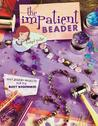 The Impatient Beader: Easy Jewelry Projects for the Busy Beginner!