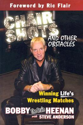 Chair Shots and Other Obstacles by Bobby Heenan