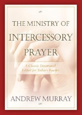 The Ministry of Intercessory Prayer by Andrew Murray