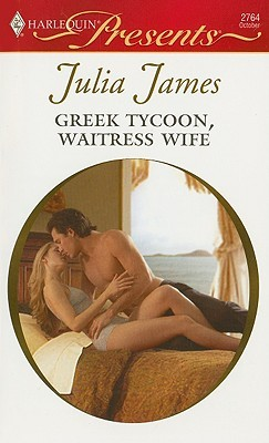 Greek Tycoon, Waitress Wife by Julia James