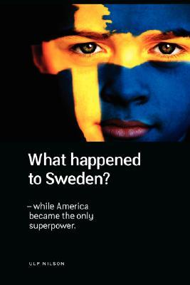 What Happened to Sweden? - While America became the only Supe... by Ulf Nilson