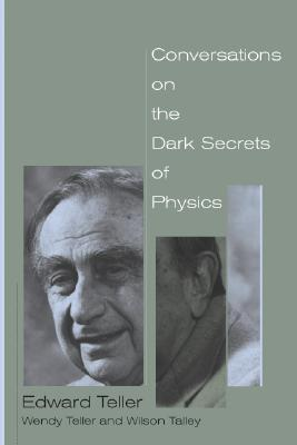 Conversations on the Dark Secrets of Physics by Edward Teller
