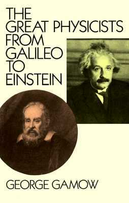 The Great Physicists from Galileo to Einstein by George Gamow