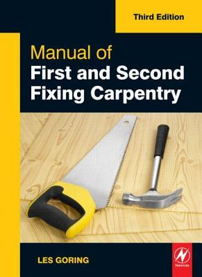 Manual Of First And Second Fixing Carpentry, Third Edition by Les Goring