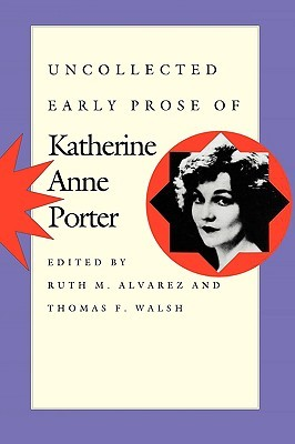Uncollected Early Prose of Katherine Anne Porter by Katherine Anne Porter