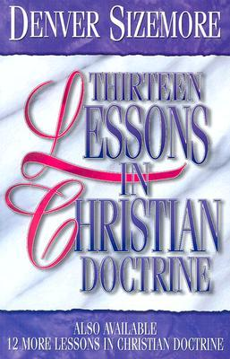 Thirteen Lessons in Christian Doctrine by Denver Sizemore
