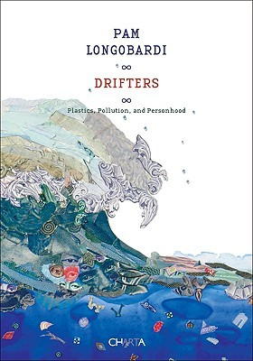 Pam Longobardi: Drifters: Plastics, Pollution, and Personhood