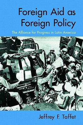 Foreign Aid as Foreign Policy by Jeffrey Taffet
