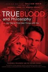 True Blood and Philosophy: We Want to Think Bad Things with You (The Blackwell Philosophy and Pop Culture Series)